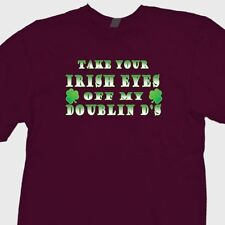 Take Your Irish Eyes Off My Doublin Ds Funny T-shirt St Paddys Beer Pub T-shirt
