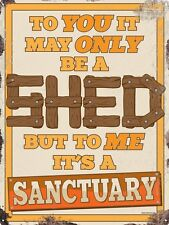 To You It May Only Be A Shed Tin Sign 30.5x40.7cm