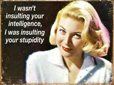 Insulting Your Intelligence Tin Sign 40x30cm