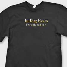 In Dog Beers I've Only Had One Funny Party T-shirt College Humor Tee Shirt