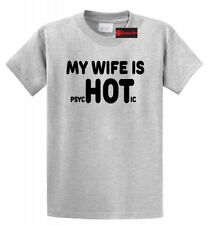 My Wife Is PsycHOTic Mens T Shirt Funny Husband Marriage Love Gag Gift Humor