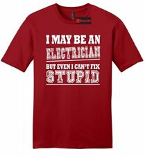 I May Be Electrician But I Can't Fix Stupid Funny Mens Soft T Shirt Gift Z2