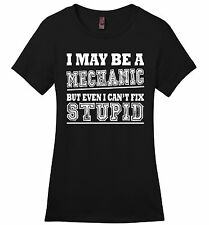 I May Be A Mechanic Even I Can't Fix Stupid Funny Ladies T Shirt Gift Tee Z4