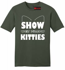 Show Me Your Kitties Funny Mens T Shirt Sexual Party Boobies Cat Lover Tee Z2