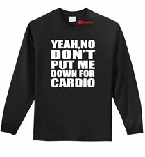 Don't Put Me Down For Cardio Funny Long Sleeve T Shirt Workout Gym Tee Shirt Z1