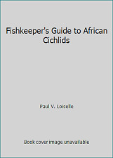 Fishkeeper's Guide to African Cichlids: A Splendid Introduction to This Diverse
