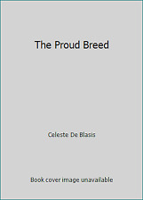 The Proud Breed by Celeste De Blasis