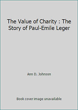 The Value of Charity: The Story of Paul-Emile Léger (The ValueTales series)