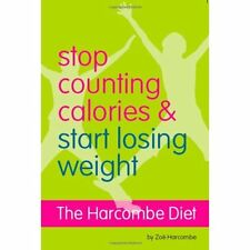 Stop Counting Calories and Start Losing Weight: Diet Book Harcombe  Zoe