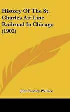 History of the St. Charles Air Line Railroad in Chicago (1902) -Hcover