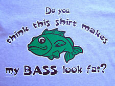 NEW FUNNY FISHING TSHIRT - Does this shirt make my BASS look fat?