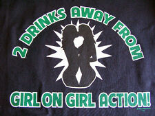 NEW FUNNY RUDE SEX LESBIAN TSHIRT - 2 Drinks away from girl on girl action