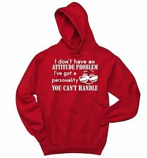 Not Attitude Problem Personality Can't Handle Funny Sweatshirt Party Hoodie