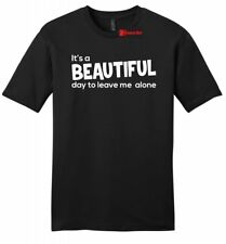 It's A Beautiful Day To Leave Me Alone Funny Mens Soft T Shirt Party Tee Z2