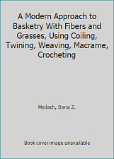 A Modern Approach to Basketry With Fibers and Grasses, Using Coiling,...