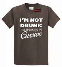 I'm Not Drunk Speaking Cursive Funny T Shirt Alcohol Beer Party Gift Tee Shirt