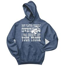 Don't Flatter Yourself Cowboy Looking At Your Truck Sweatshirt Country Hoodie