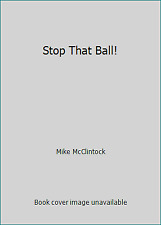 Stop That Ball! by Mike McClintock