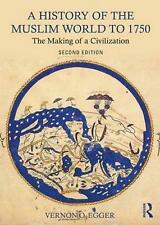 A History of the Muslim World to 1750: The Making of a Civilization by Vernon O.