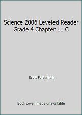 SCIENCE 2006 LEVELED READER GRADE 4 CHAPTER 11 C by Scott Foresman