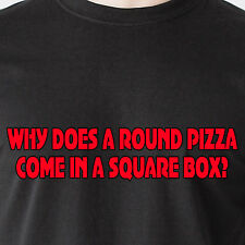 Why does a round pizza come in a square box? food 69 vintage retro Funny T-Shirt