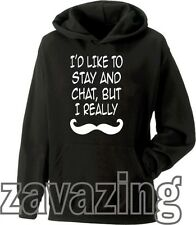 I'D LIKE TO STAY AND CHAT BUT I REALLY MOUSTACHE MUST DASH UNISEX HOODIE FUNNY
