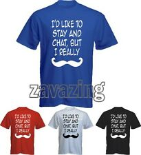 I'D LIKE TO STAY AND CHAT BUT I MOUSTACHE FUNNY MENS T-SHIRT MUST DASH PRESENT