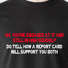 you're engaged at 17 and still in high school? do tell how report Funny T-Shirt