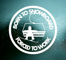 1 x BORN TO SNOWBOARD FORCED TO WORK VINYL CAR STICKER - LAPTOP WALL WINDOW