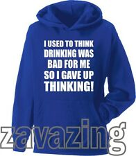I USED TO THINK DRINKING WAS BAD FOR ME SO I GAVE UP THINKING! UNISEX HOODIE