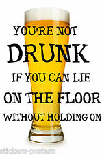 FUNNY PUB / BAR / BEER  PRINT  POSTER SIGN YOUR NOT DRUNK IF YOU CAN LIE ON ....