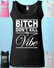 BITCH don't KILL My Vibe * WOMEN TANK TOP * Collage Party crazy tees hip hop RAP