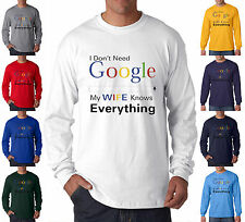 I Don't Need Google My Wife Knows Everything Long Sleeve T-Shirt S-3XL