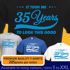 It took me 35 years to LOOK THIS GOOD mens women t-shirt 35th Birthday year 1982