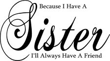 Because I Have A Sister, Will Always Have Friend * Wall Art Decal Vinyl Sticker