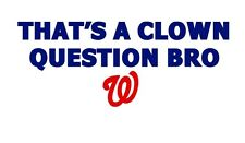 Thats a Clown Question Bro t-shirt2 funny tee shirt Bryce Harper Quote tee