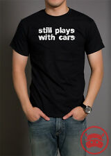 STILL PLAYS WITH CARS T SHIRT funny and cool gift ideas for car racing enthusias