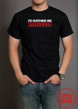 ID RATHER BE DRIVING T-SHIRT cool racing apparel ideas for car guy enthusiasts