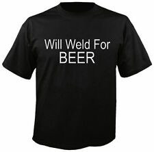 will weld for beer  Funny Rude Humor T-shirt