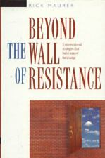 Beyond the Wall of Resistance : Unconventional Strategies That Build Support by