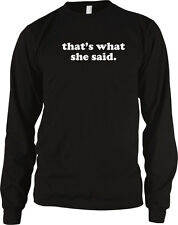Thats What She Said The Office Michael Scott Funny Humor TV Long Sleeve Thermal