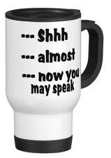 SHHH ALMOST NOW YOU MAY SPEAK funny TRAVEL MUG novelty mothers day gift mugs