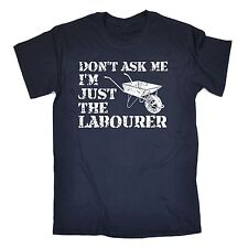 Dont Ask Me Im Just The Labourer T-SHIRT Tee Work Tools Diy Gift fathers day