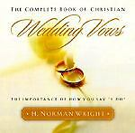 "The Complete Book of Christian Wedding Vows : The Importance of How You Say ""I D"