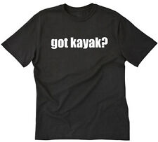Got Kayak? T-shirt Funny Sports Rafting Canoe Kayaking River Tee Shirt S-5XL