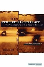 NEW Violence Taking Place: The Architecture of the Kosovo Conflict by Andrew Her