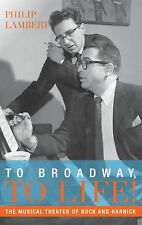 NEW To Broadway, to Life!: The Musical Theater of Bock and Harnick by Philip Lam