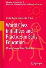 World Class Initiatives and Practices in Early Education: Moving Forward in a Gl