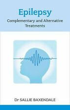 Epilepsy: Complementary and Alternative Treatments by S Baxendale Paperback Book