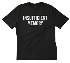 Insufficient Memory T-shirt Funny Hilarious Geek Nerd IT Tech Tee Shirt S-5X